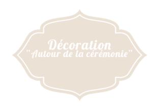 Décoration « Autour de la cérémonie »